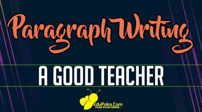 A Good Teacher Paragraph Writing